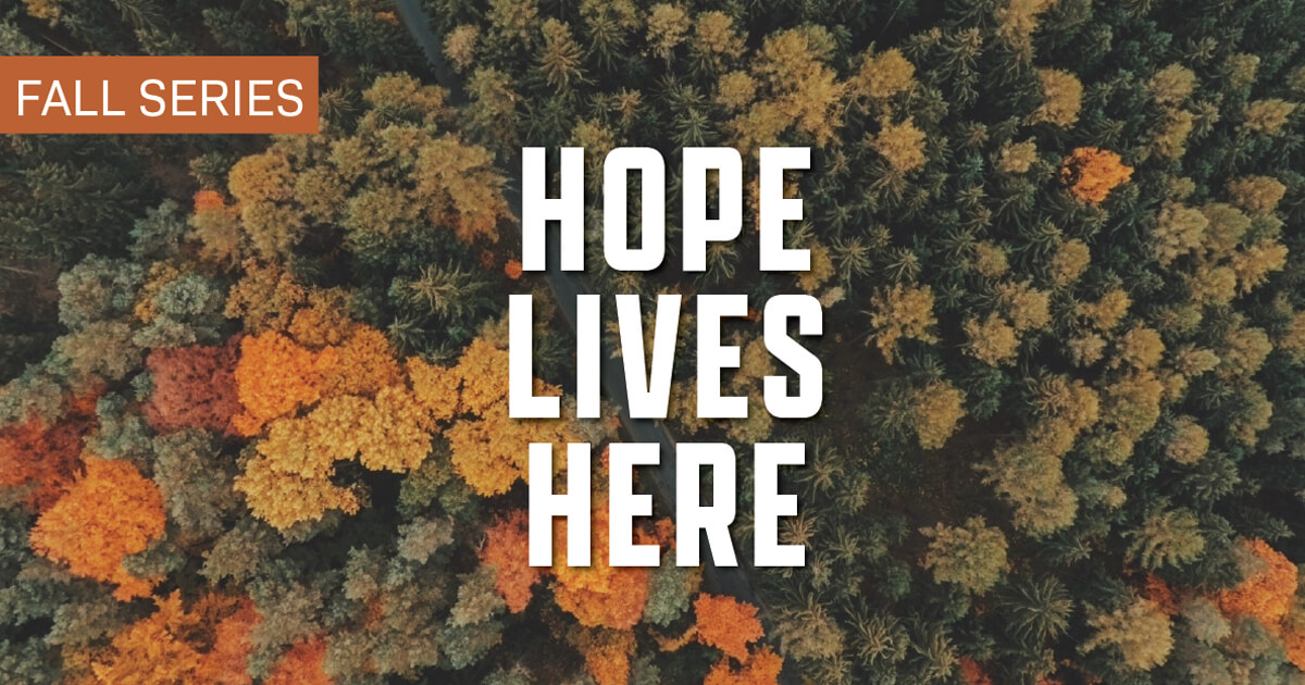 Fall Ministry Series: HOPE LIVES HERE