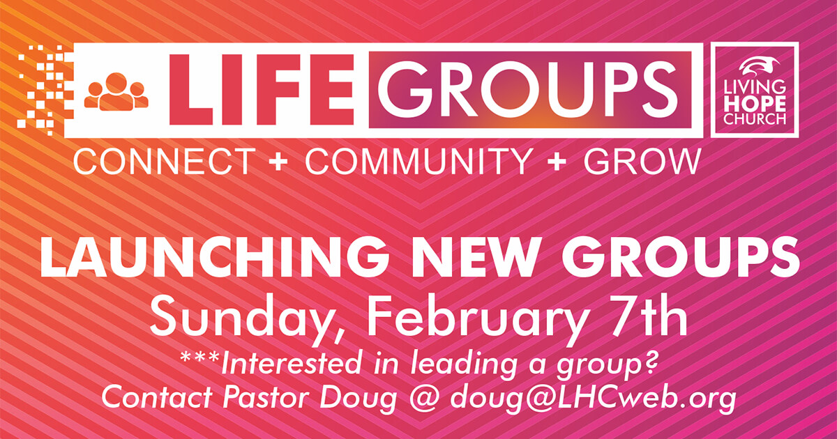 NEW LIFE GROUPS LAUNCH FEB 7TH